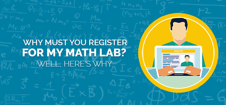 Why Must you register for My Math Lab? Well, here's why