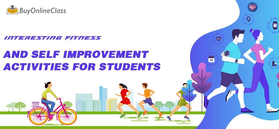 INTERESTING FITNESS AND SELF IMPROVEMENT ACTIVITIES FOR STUDENTS