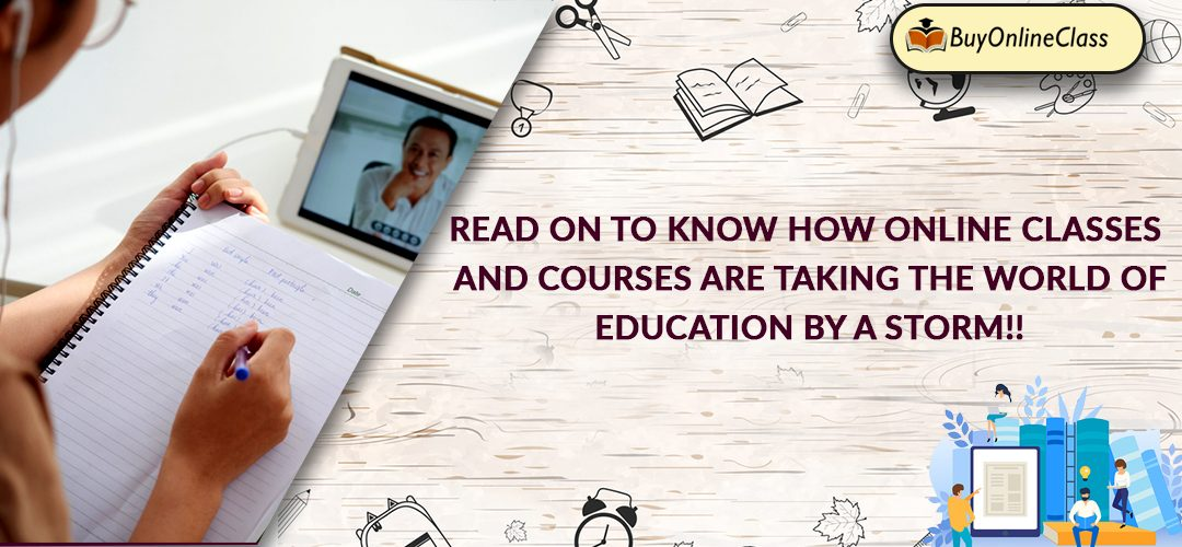 Read on to know how online classes and courses are taking the world of education by a storm!!