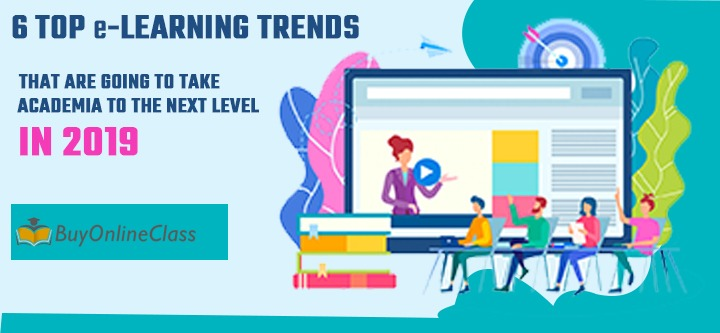 6 top eLearning trends that are going to take academia to the next level in 2019!!