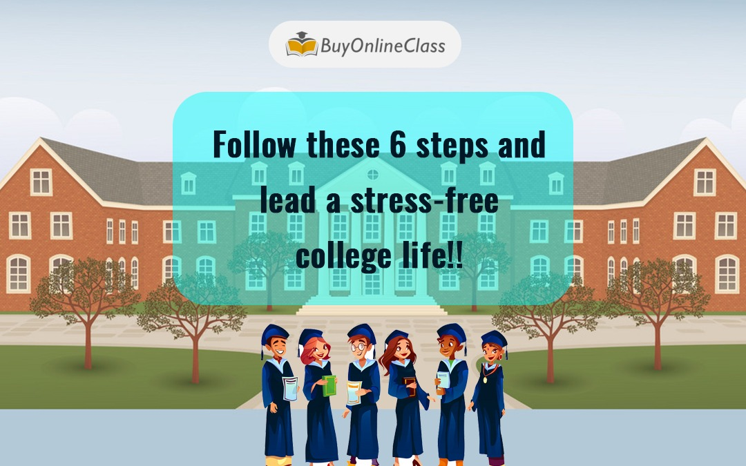 Follow these 6 steps and lead a stress-free college life!!