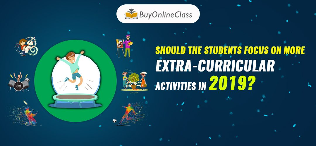 Should the Students focus on more Extra-Curricular Activities in 2019?