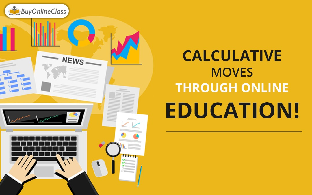 Calculative Moves Through Online Education!