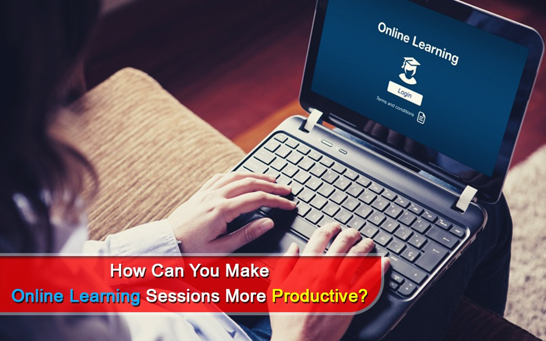 How can you make online learning sessions more productive?