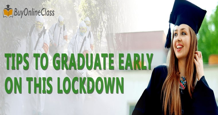 Pandemic Silver lining: Tips To Graduate Early On This Lockdown