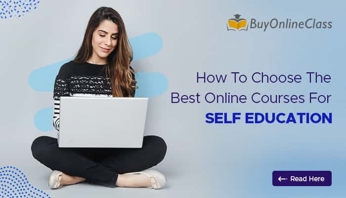 How to Choose the Best Online Courses for Self Education