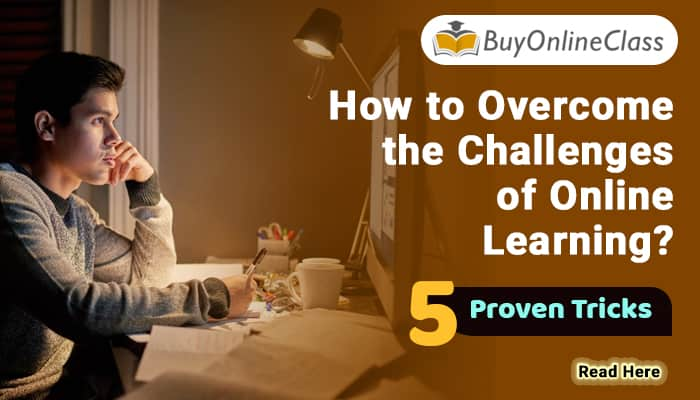 How to Overcome the Challenges of Online Learning? – 5 Proven Tricks