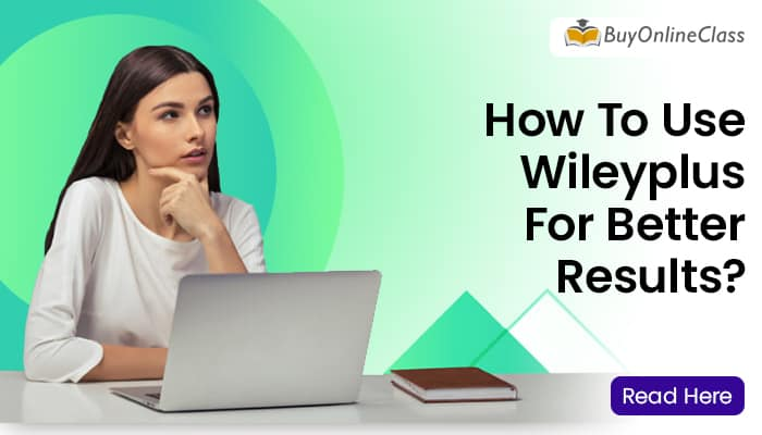 How To Use Wileyplus For Better Results?