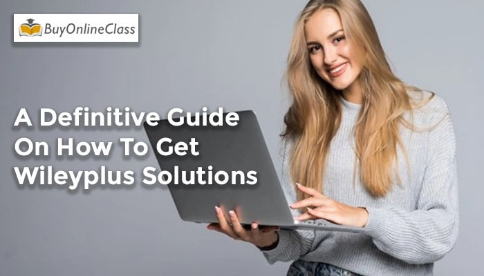 A Definitive Guide On How To Get Wileyplus Solutions