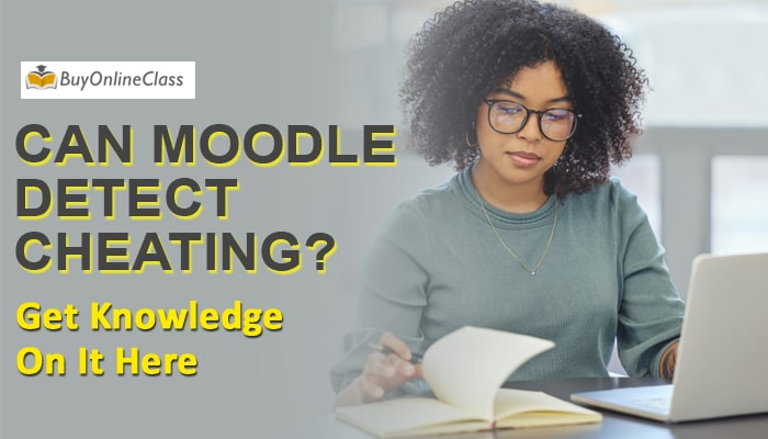 Can Moodle Detect Cheating? Get Knowledge On It Here